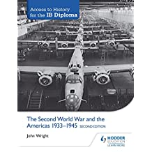 Access to History for the IB Diploma: The Second World War and the Americas 1933-1945 Second Edition (English Edition)