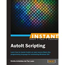 Instant AutoIt Scripting (English Edition)