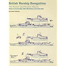 British Warship Recognition: The Perkins Identification Albums: Volume II: Armoured Ships 1860-1895, Monitors and Aviation Ships (English Edition)