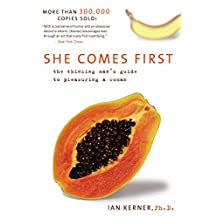 She Comes First: The Thinking Man's Guide to Pleasuring a Woman (Kerner) (English Edition)