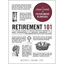 Retirement 101: From 401(k) Plans and Social Security Benefits to Asset Management and Medical Insurance, Your Complete Guide to Preparing for the Future You Want (Adams 101) (English Edition)