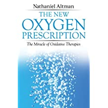 The New Oxygen Prescription: The Miracle of Oxidative Therapies (English Edition)