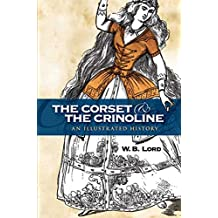 The Corset and the Crinoline: An Illustrated History (Dover Fashion and Costumes) (English Edition)