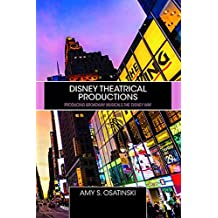 Disney Theatrical Productions: Producing Broadway Musicals the Disney Way (English Edition)