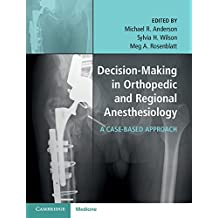 Decision-Making in Orthopedic and Regional Anesthesiology: A Case-Based Approach (English Edition)