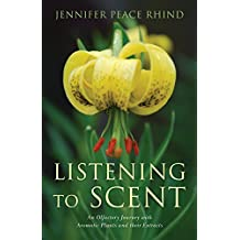 Listening to Scent: An Olfactory Journey with Aromatic Plants and Their Extracts (English Edition)