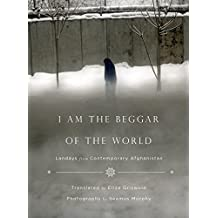 I Am the Beggar of the World: Landays from Contemporary Afghanistan (English Edition)