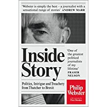 Inside Story: Politics, Intrigue and Treachery from Thatcher to Brexit (English Edition)