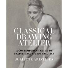 Classical Drawing Atelier: A Complete Course in Traditional Studio Practice (English Edition)