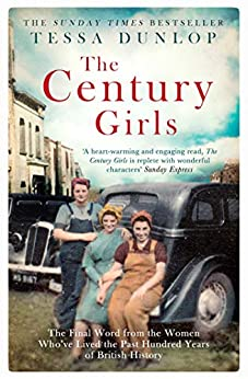 """""""The Century Girls: The Final Word from the Women Who've Lived the Past Hundred Years of British History (English Edition)"""",作者:[Dunlop, Tessa]"""