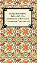 George Washington's Rules of Civility (and Decent Behaviour in Company and Conversation) (English Edition)