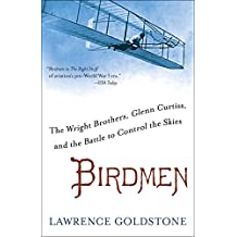 Birdmen: The Wright Brothers, Glenn Curtiss, and the Battle to Control the Skies (English Edition)