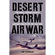 Desert Storm Air War: The Aerial Campaign against Saddam's Iraq in the 1991 Gulf War (English Edition)