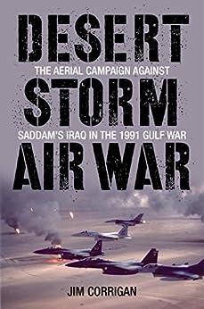 """Desert Storm Air War: The Aerial Campaign against Saddam's Iraq in the 1991 Gulf War (English Edition)"",作者:[Corrigan, Jim]"