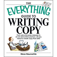 The Everything Guide To Writing Copy: From Ads and Press Release to On-Air and Online Promos--All You Need to Create Copy That Sells (Everything®) (English Edition)