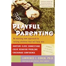 Playful Parenting: An Exciting New Approach to Raising Children That Will Help You Nurture Close Connections, Solve Behavior Problems, and Encourage Confidence (English Edition)