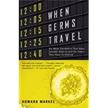 When Germs Travel: Six Major Epidemics That Have Invaded America and the Fears They Have Unleashed (English Edition)