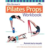 Ellie Herman's Pilates Props Workbook: Illustrated Step-by-Step Guide