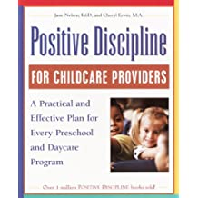 Positive Discipline for Childcare Providers: A Practical and Effective Plan for Every Preschool and Daycare Program (English Edition)