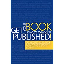 Get Your Book Published!: From Contracts to Covers, Editing to eBooks, Marketing and Sales, What Every Writer and Author Should Know (English Edition)