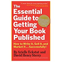 The Essential Guide to Getting Your Book Published: How to Write It, Sell It, and Market It . . . Successfully (English Edition)