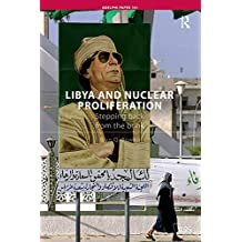 Libya and Nuclear Proliferation: Stepping Back from the Brink (Adelphi series Book 380) (English Edition)