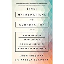 The Mathematical Corporation: Where Machine Intelligence and Human Ingenuity Achieve the Impossible (English Edition)