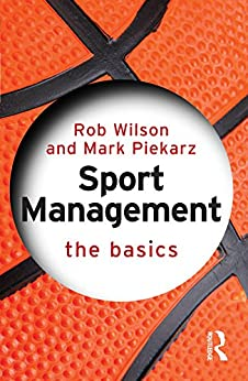 """Sport Management: The Basics (English Edition)"",作者:[Wilson, Rob, Piekarz, Mark]"