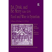 Eat, Drink, and Be Merry (Luke 12:19) – Food and Wine in Byzantium: Papers of the 37th Annual Spring Symposium of Byzantine Studies, In Honour of Professor ... Byzantine Studies Book 13) (English Edition)