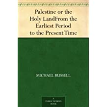 Palestine or the Holy Land From the Earliest Period to the Present Time (English Edition)