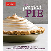 The Perfect Pie: Your Ultimate Guide to Classic and Modern Pies, Tarts, Galettes, and More (English Edition)