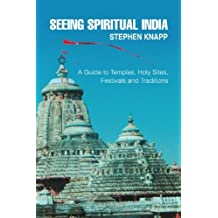 Seeing Spiritual India: A Guide to Temples, Holy Sites, Festivals and Traditions
