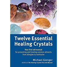 Twelve Essential Healing Crystals: Your first aid manual for preventing and treating common ailments from allergies to toothache (English Edition)