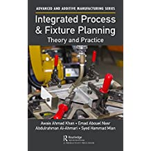 Integrated Process and Fixture Planning: Theory and Practice (Advanced and Additive Manufacturing Series) (English Edition)