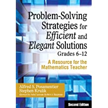 Problem-Solving Strategies for Efficient and Elegant Solutions, Grades 6-12: A Resource for the Mathematics Teacher (English Edition)