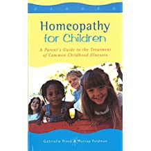 Homeopathy For Children: A Parent's Guide to the Treatment of Common Childhood Illnesses (English Edition)
