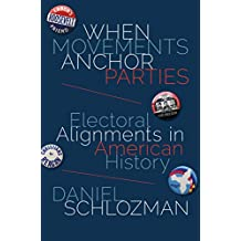 When Movements Anchor Parties: Electoral Alignments in American History (Princeton Studies in American Politics: Historical, International, and Comparative Perspectives Book 148) (English Edition)