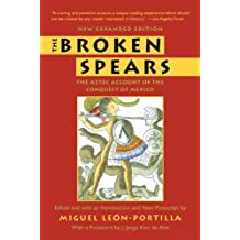 The Broken Spears 2007 Revised Edition: The Aztec Account of the Conquest of Mexico (English Edition)