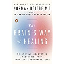 The Brain's Way of Healing: Remarkable Discoveries and Recoveries from the Frontiers of Neuroplasticity (English Edition)