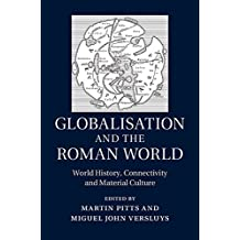 Globalisation and the Roman World: World History, Connectivity and Material Culture (English Edition)
