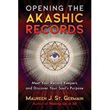 Opening the Akashic Records: Meet Your Record Keepers and Discover Your Soul's Purpose (English Edition)