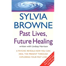 Past Lives, Future Healing: A psychic reveals how you can heal the present through exploring your past lives (English Edition)