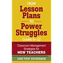 From Lesson Plans to Power Struggles, Grades 6–12: Classroom Management Strategies for New Teachers (English Edition)