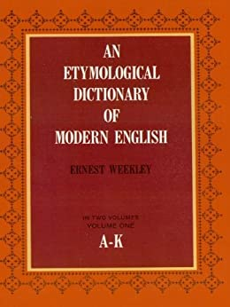 """""""An Etymological Dictionary of Modern English, Vol. 1 (Dover Language Guides) (English Edition)"""",作者:[Ernest Weekley]"""