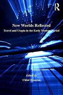 New Worlds Reflected: Travel and Utopia in the Early Modern Period (English Edition)