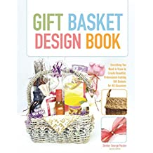 Gift Basket Design Book: Everything You Need to Know to Create Beautiful, Professional-Looking Gift Baskets for All Occasions (English Edition)