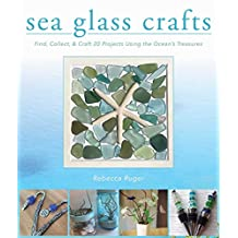 Sea Glass Crafts: Find, Collect, & Craft More Than 20 Projects Using the Ocean's Treasures (English Edition)