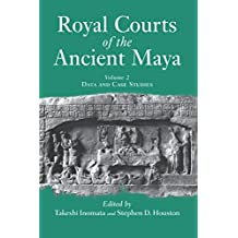 Royal Courts Of The Ancient Maya: Volume 2: Data And Case Studies (English Edition)