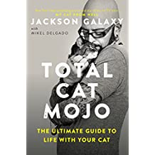 Total Cat Mojo: The Ultimate Guide to Life with Your Cat (English Edition)