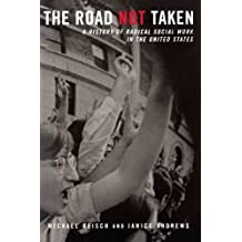 The Road Not Taken: A History of Radical Social Work in the United States (English Edition)